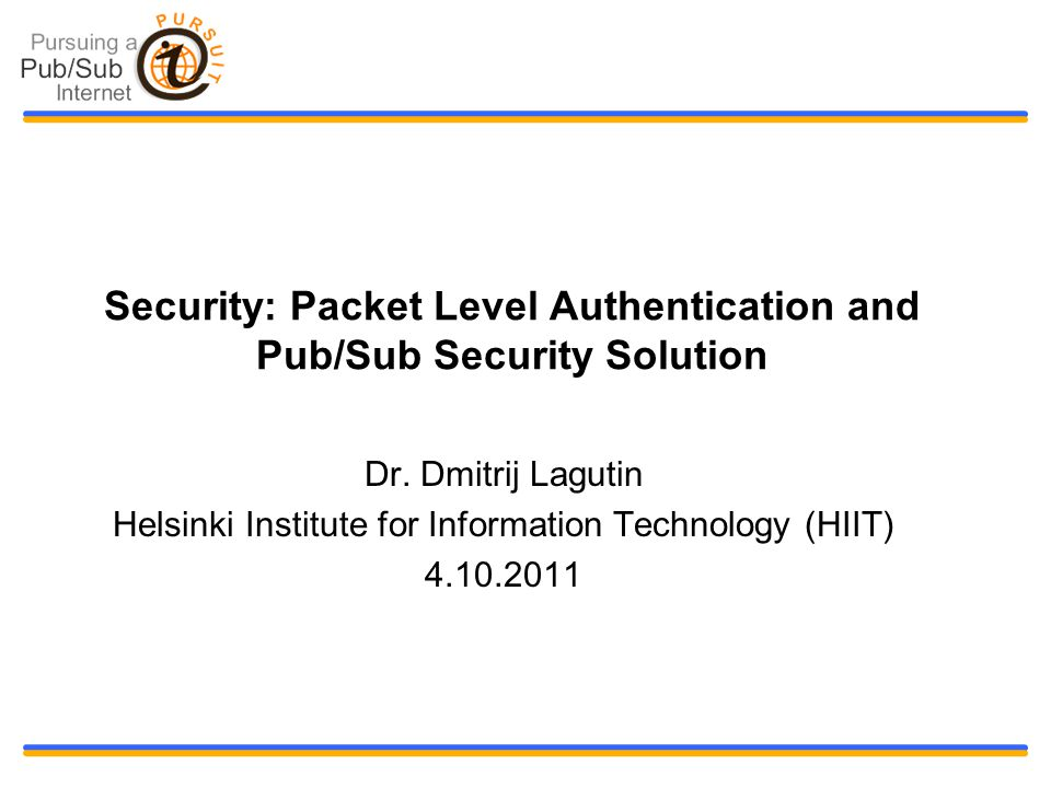 Security: Packet Level Authentication and Pub/Sub Security Solution Dr.