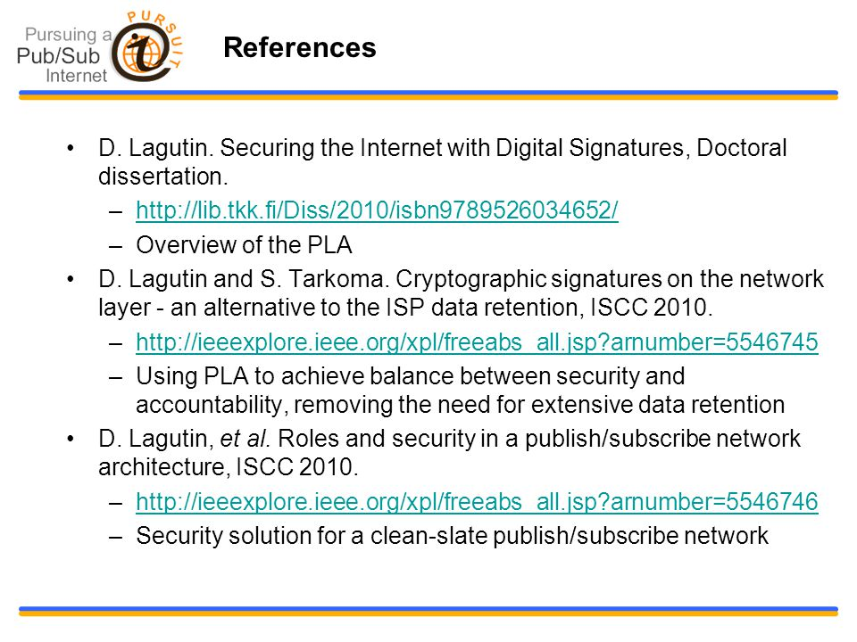 References D. Lagutin. Securing the Internet with Digital Signatures, Doctoral dissertation.