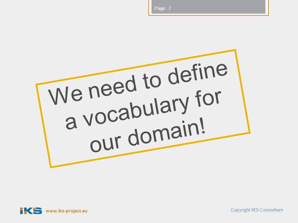 www.iks-project.eu Page: RDF Schema  RDF s vocabulary description language, RDF Schema, is a semantic extension of RDF.