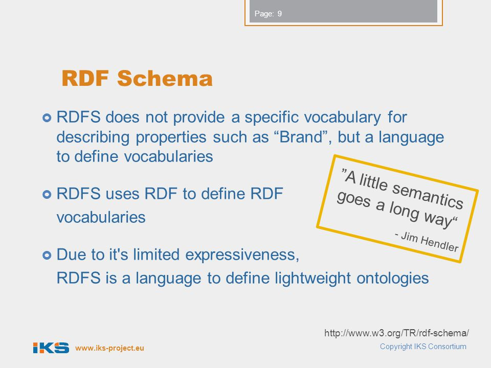 www.iks-project.eu Page: Hierarchies of Classes  The definition of basic taxonomies for classes can be done by rdfs:subClassOf.