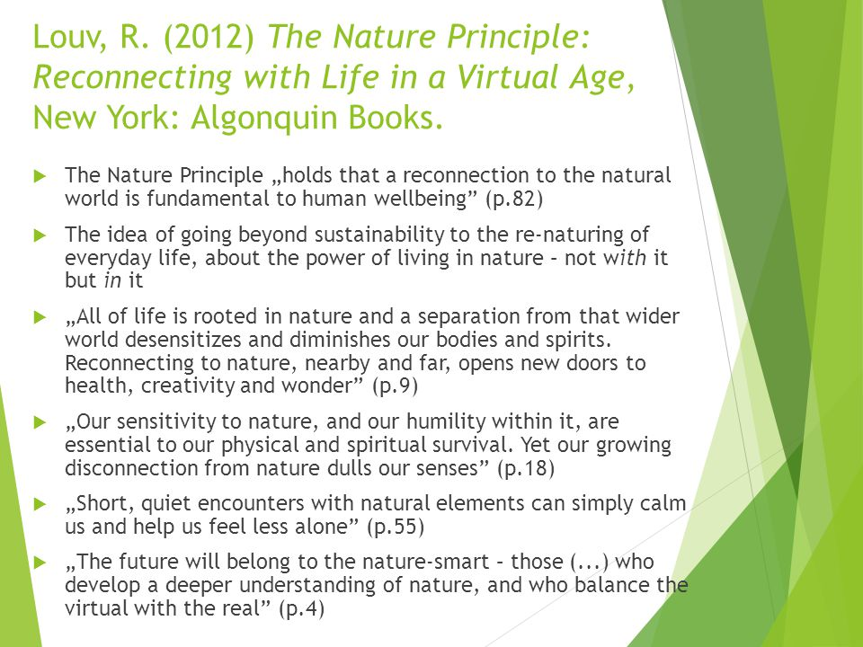 """Louv, R. (2012) The Nature Principle: Reconnecting with Life in a Virtual Age, New York: Algonquin Books.  The Nature Principle """"holds that a reconne"""
