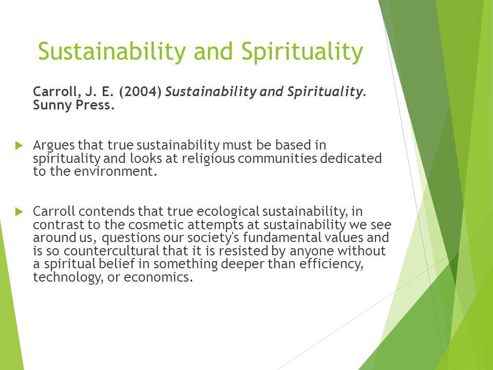 Sustainability and Spirituality Carroll, J. E. (2004) Sustainability and Spirituality.
