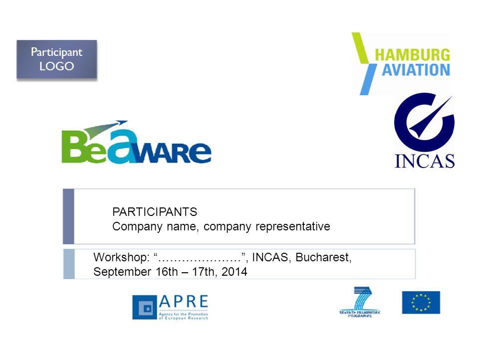 PARTICIPANTS Company name, company representative Workshop: ………………… , INCAS, Bucharest, September 16th – 17th, 2014 Participant LOGO