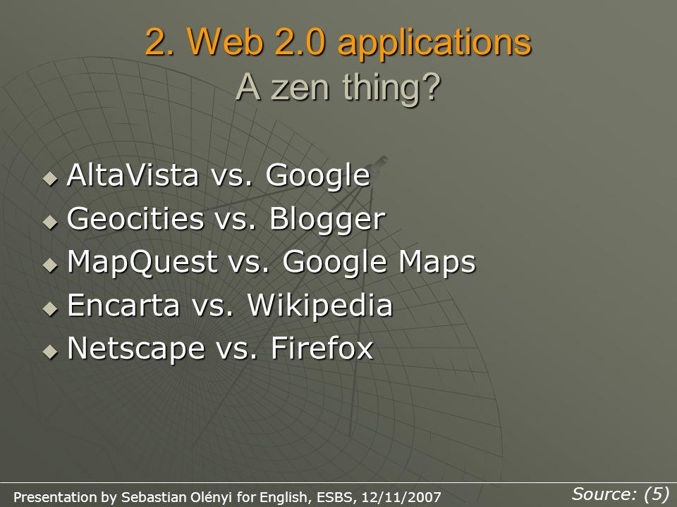 2.Web 2.0 applications A zen thing.  AltaVista vs.