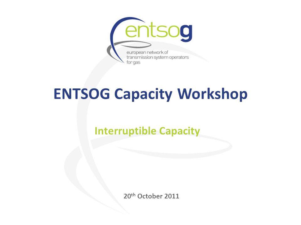 Interruptible Capacity 20 th October 2011 ENTSOG Capacity Workshop