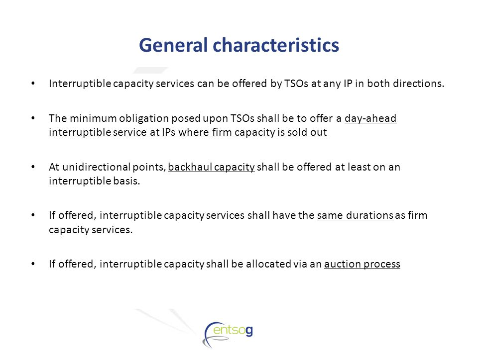 General characteristics Interruptible capacity services can be offered by TSOs at any IP in both directions.