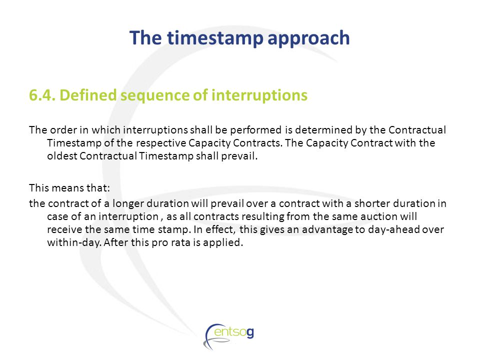 6.4. Defined sequence of interruptions The order in which interruptions shall be performed is determined by the Contractual Timestamp of the respectiv