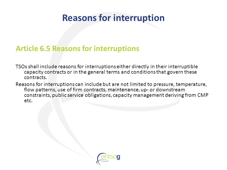 Article 6.5 Reasons for interruptions TSOs shall include reasons for interruptions either directly in their interruptible capacity contracts or in the general terms and conditions that govern these contracts.
