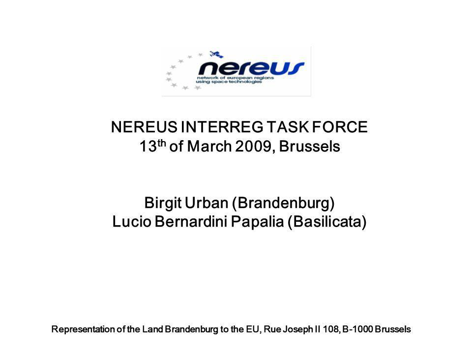 NEREUS INTERREG TASK FORCE 13 th of March 2009, Brussels Birgit Urban (Brandenburg) Lucio Bernardini Papalia (Basilicata) Representation of the Land B
