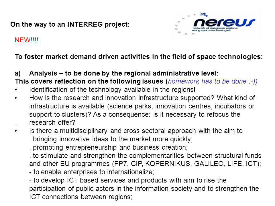 - NEW!!!! To foster market demand driven activities in the field of space technologies: a)Analysis – to be done by the regional administrative level: