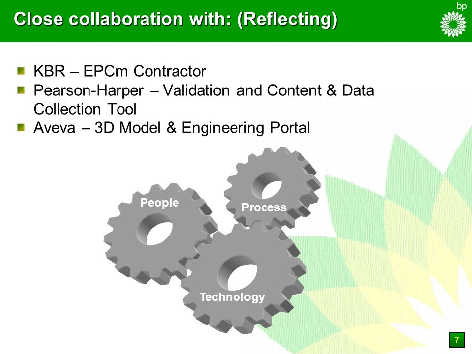 7 Close collaboration with: (Reflecting) KBR – EPCm Contractor Pearson-Harper – Validation and Content & Data Collection Tool Aveva – 3D Model & Engineering Portal People Process Technology