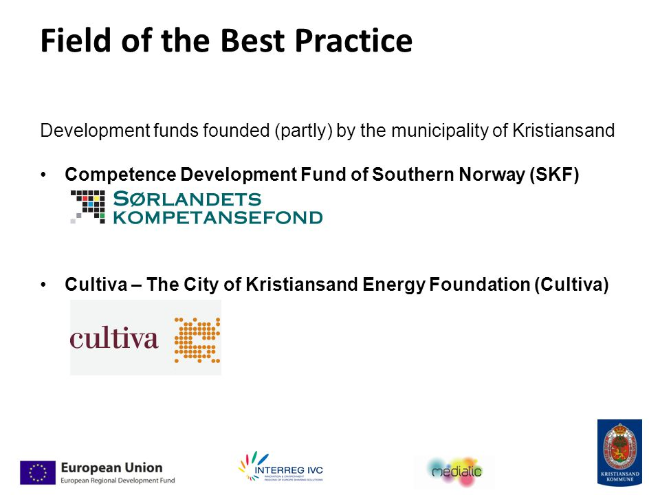 Field of the Best Practice Development funds founded (partly) by the municipality of Kristiansand Competence Development Fund of Southern Norway (SKF) Cultiva – The City of Kristiansand Energy Foundation (Cultiva)