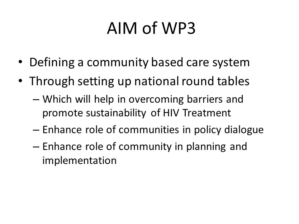AIM of WP3 Defining a community based care system Through setting up national round tables – Which will help in overcoming barriers and promote sustai