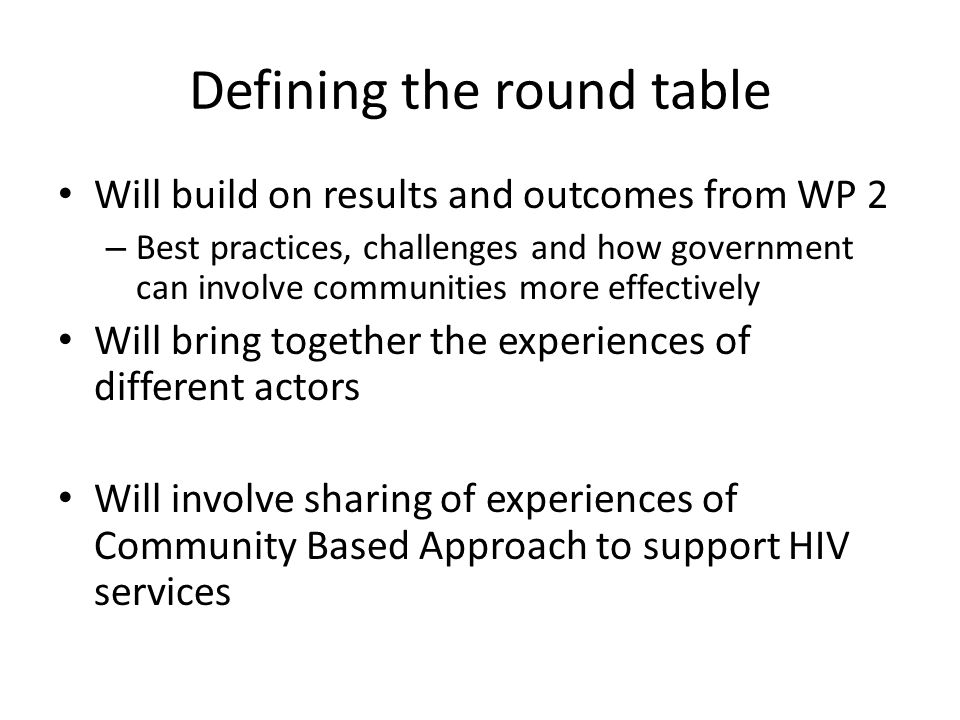 Defining the round table Will build on results and outcomes from WP 2 – Best practices, challenges and how government can involve communities more eff