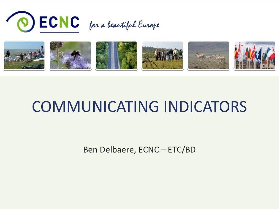 for a beautiful Europe Ben Delbaere, ECNC – ETC/BD COMMUNICATING INDICATORS