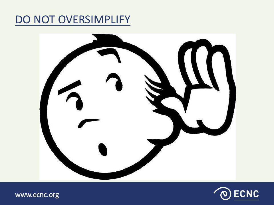 www.ecnc.org DO NOT OVERSIMPLIFY