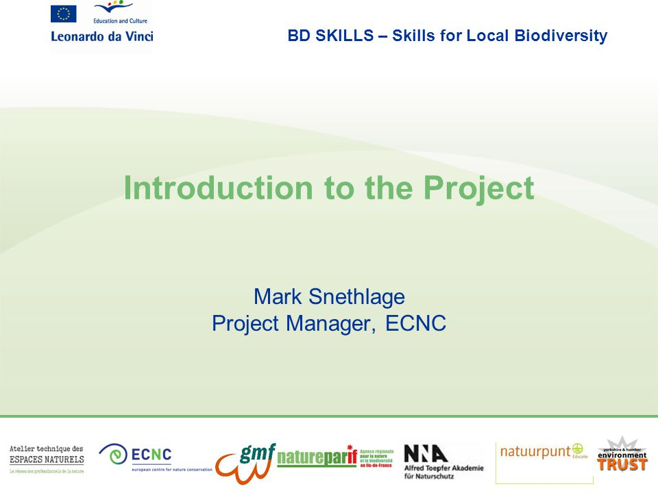 BD SKILLS – Skills for Local Biodiversity Introduction to the Project Mark Snethlage Project Manager, ECNC