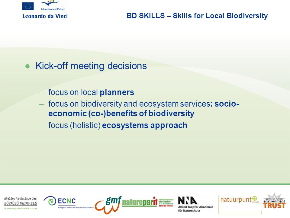 BD SKILLS – Skills for Local Biodiversity l WP1: Situation analysis Results: preferred learning methods: –Learning by peer-to-peer exchanges –Learning by doing –Learning by examples –Learning by study