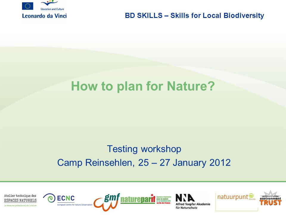 BD SKILLS – Skills for Local Biodiversity How to plan for Nature? Testing workshop Camp Reinsehlen, 25 – 27 January 2012