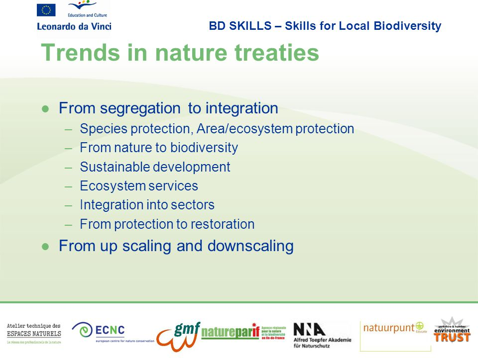 BD SKILLS – Skills for Local Biodiversity Trends in nature treaties l From segregation to integration –Species protection, Area/ecosystem protection –