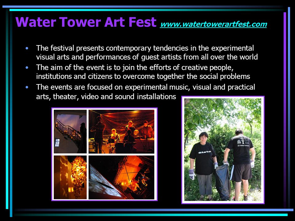 Water Tower Art Fest www.watertowerartfest.com www.watertowerartfest.com The event is being organized by a non-governmental organization, working in the fields of art and culture, towards establishing collaborative connections with other international artists organizations and artists themselves.