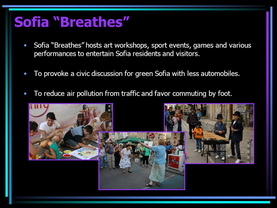 Sofia Breathes Sofia Breathes hosts art workshops, sport events, games and various performances to entertain Sofia residents and visitors.