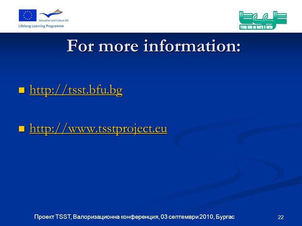 22 Проект TSST, Валоризационна конференция, 03 септември 2010, Бургас For more information: http://tsst.bfu.bg http://tsst.bfu.bg http://tsst.bfu.bg http://www.tsstproject.eu http://www.tsstproject.eu http://www.tsstproject.eu