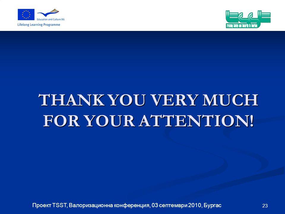 23 Проект TSST, Валоризационна конференция, 03 септември 2010, Бургас THANK YOU VERY MUCH FOR YOUR ATTENTION!