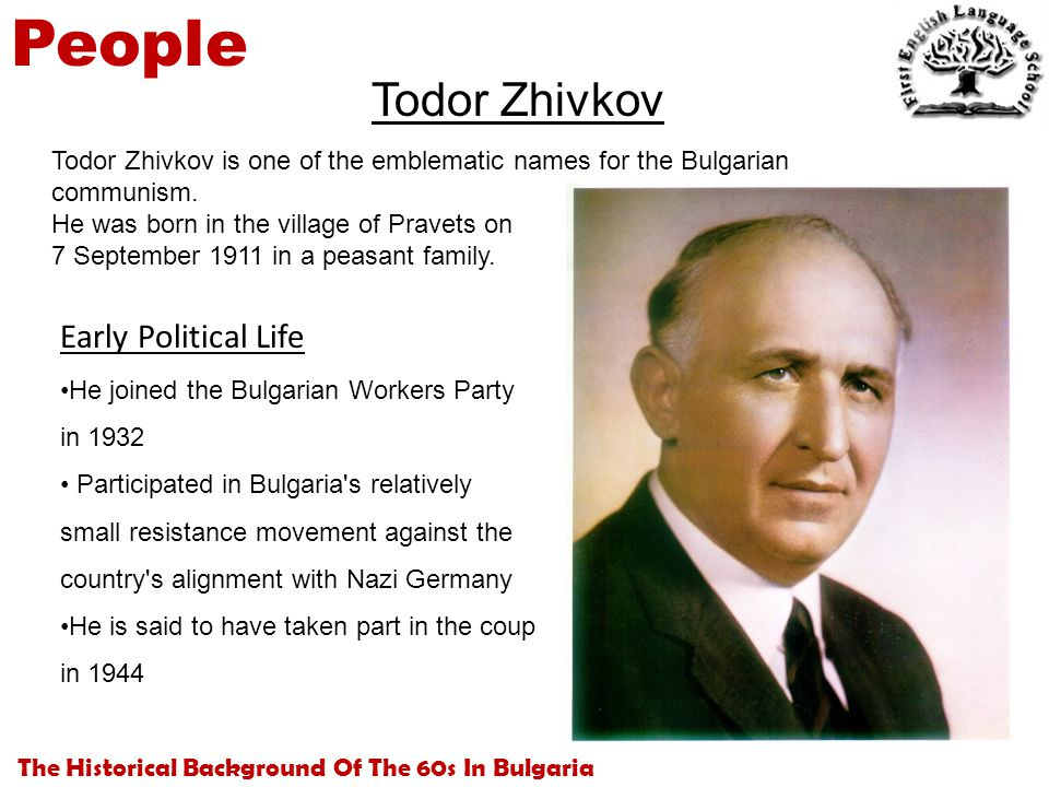 The Historical Background Of The 60s In Bulgaria People Todor Zhivkov Early Political Life He joined the Bulgarian Workers Party in 1932 Participated