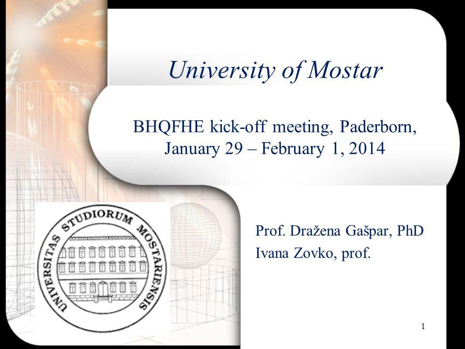University of Mostar BHQFHE kick-off meeting, Paderborn, January 29 – February 1, 2014 Prof. Dražena Gašpar, PhD Ivana Zovko, prof. 1