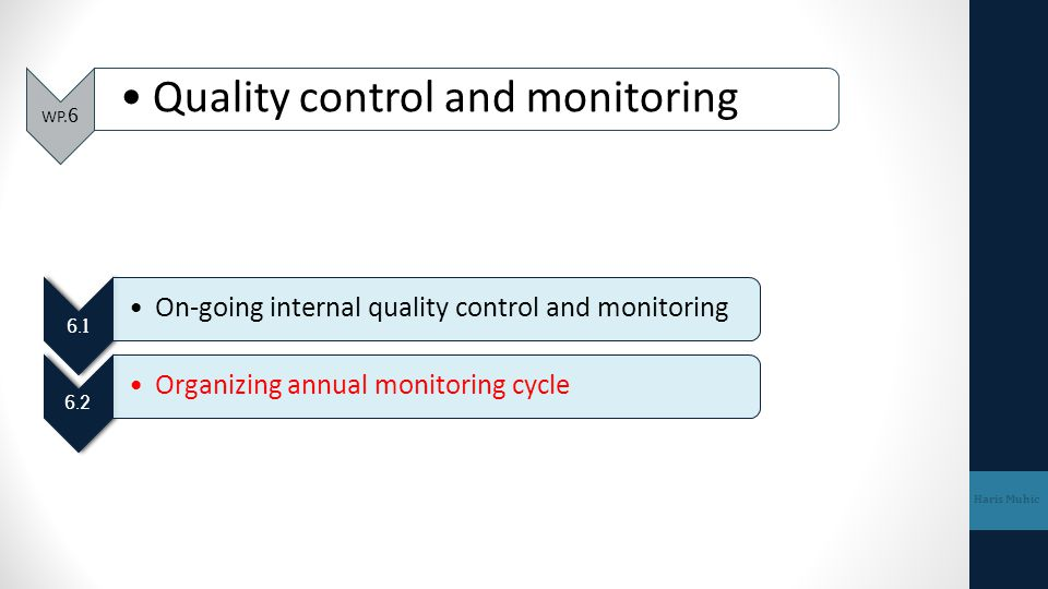 WP.6 Quality control and monitoring Haris Muhic 6.1 On-going internal quality control and monitoring 6.2 Organizing annual monitoring cycle