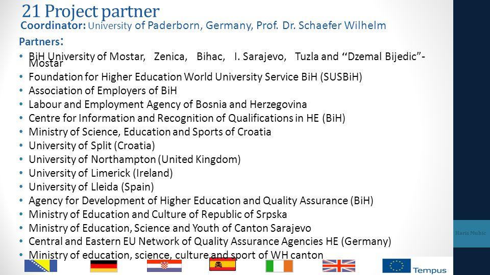 21 Project partner Coordinator: University of Paderborn, Germany, Prof. Dr. Schaefer Wilhelm Partners : BiH University of Mostar, Zenica, Bihac, I. Sa