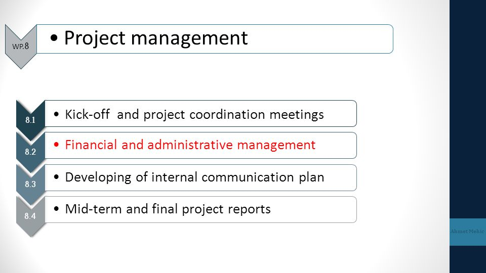 WP.8 Project management Ahmet Mehic 8.1 Kick-off and project coordination meetings 8.2 Financial and administrative management 8.3 Developing of inter