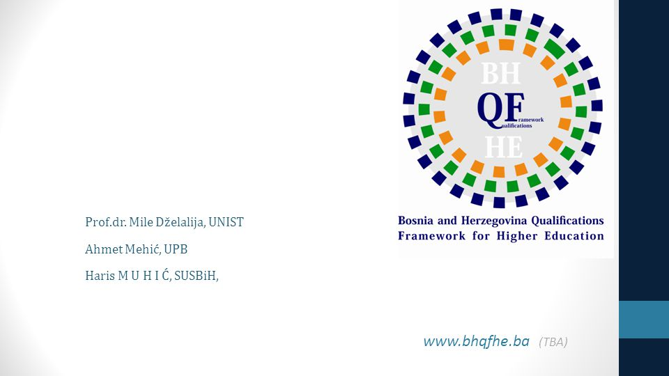 www.bhqfhe.ba (TBA) Prof.dr. Mile Dželalija, UNIST Ahmet Mehić, UPB Haris M U H I Ć, SUSBiH,