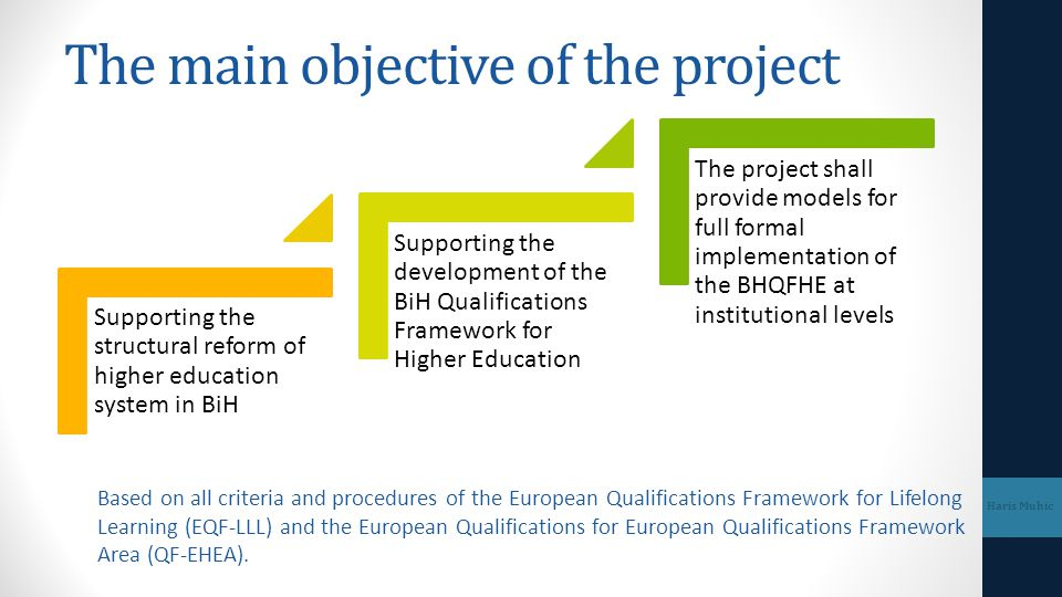 The main objective of the project Supporting the structural reform of higher education system in BiH Supporting the development of the BiH Qualificati