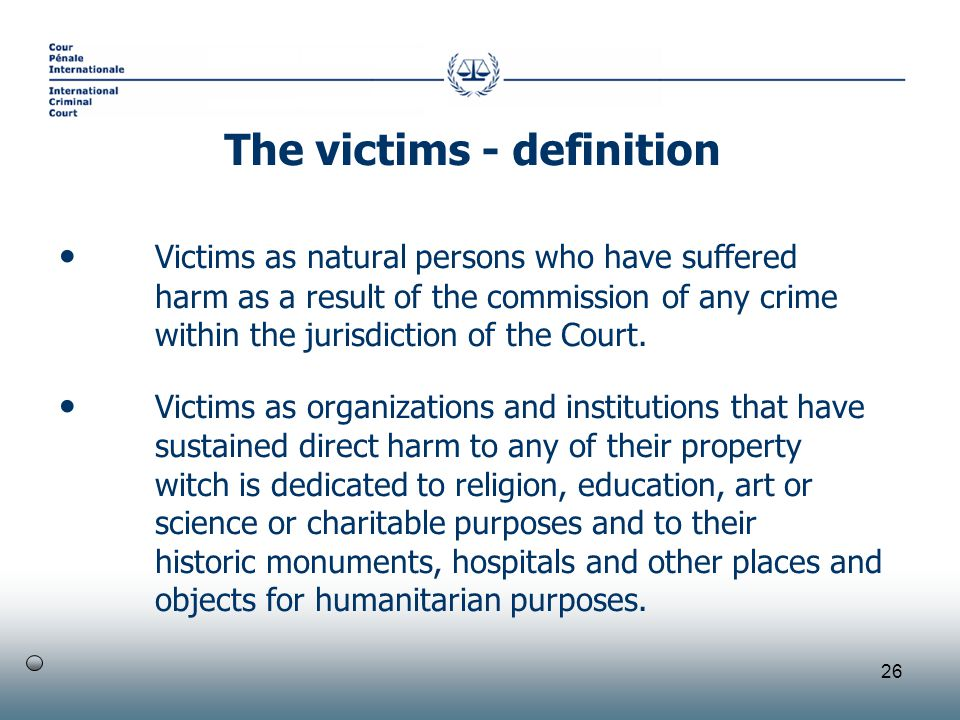 26 Victims as natural persons who have suffered harm as a result of the commission of any crime within the jurisdiction of the Court.