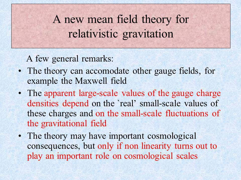 Einstein equation then fixes the stress-energy tensor field of the mean space-time: G  (, g) =  g  g  T  In general, T is different from The difference describes how the small-scale fluctuations of the gravitational field add up as an effective `source' to the large-scale averaged field A new mean field theory for relativistic gravitation