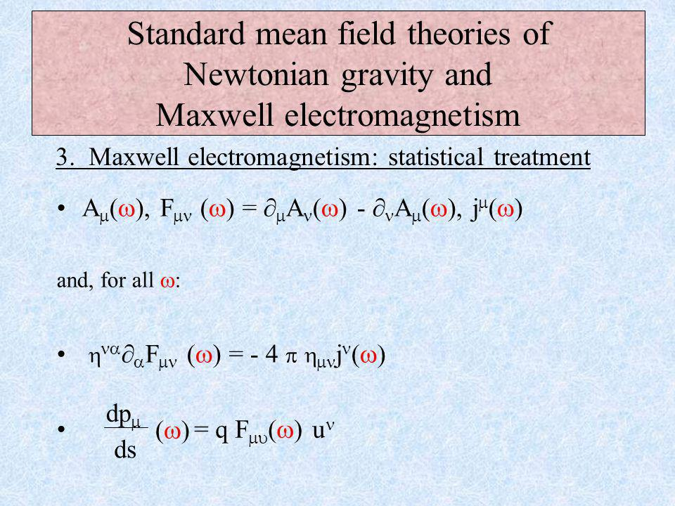 Standard mean field theories of Newtonian gravity and Maxwell electromagnetism A  (  ), F  (  ) = ∂  A (  ) - ∂ A  (  ), j  (  ) and, for all  :   ∂  F  (  ) = - 4    j  3.