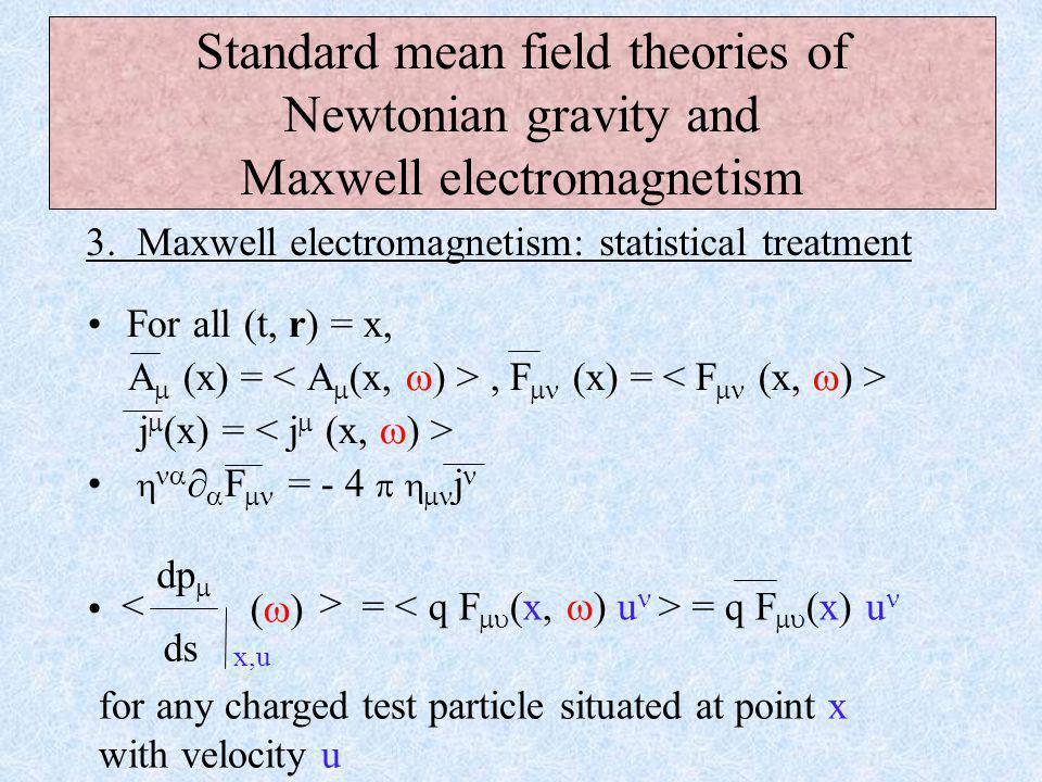 Standard mean field theories of Newtonian gravity and Maxwell electromagnetism For all (t, r) = x, A  (x) =, F  (x) = j  (x) =   ∂  F  = - 4    j 3.