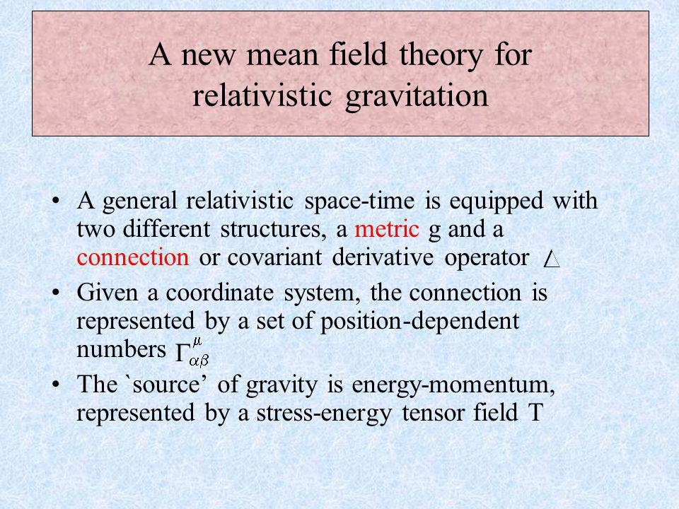 Standard mean field theories of Newtonian gravity and Maxwell electromagnetism For all (t, r) = x, A  (x) =, F  (x) = j  (x) =   ∂  F  = - 4    j 3.