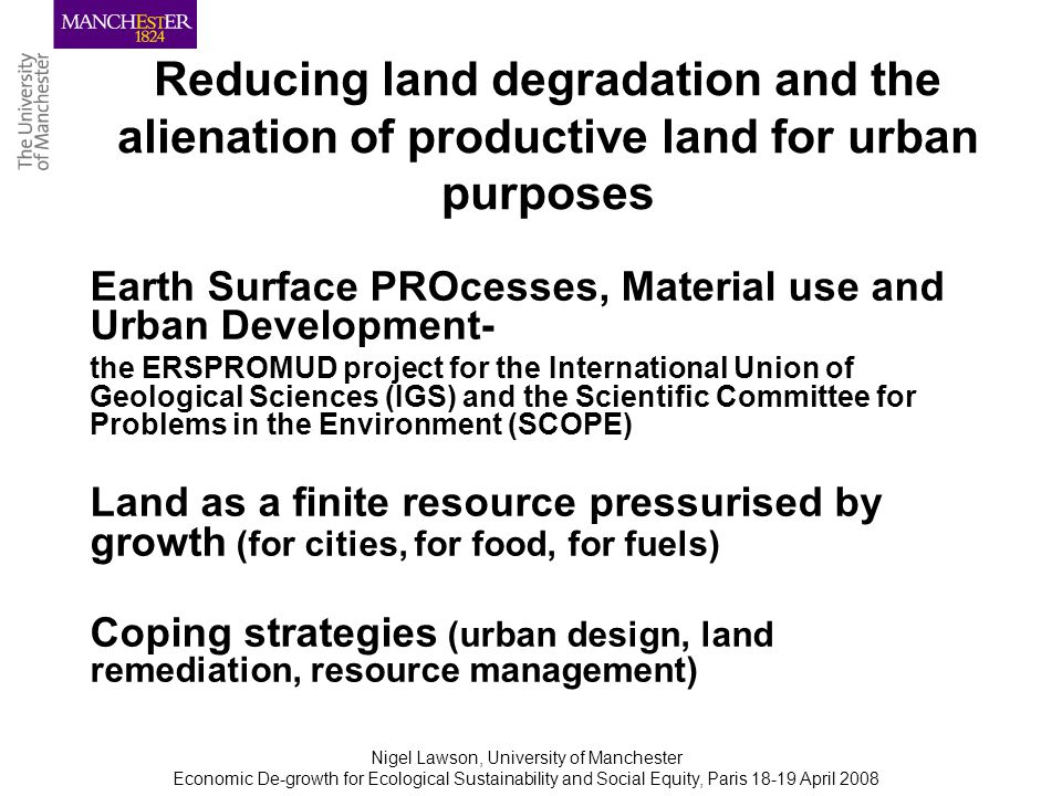 Nigel Lawson, University of Manchester Economic De-growth for Ecological Sustainability and Social Equity, Paris 18-19 April 2008 Land degraded by artisanal mining: rural brick production near Chenai, India