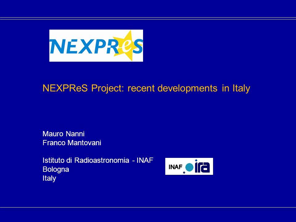 NEXPReS Project: recent developments in Italy Mauro Nanni Franco Mantovani Istituto di Radioastronomia - INAF Bologna Italy