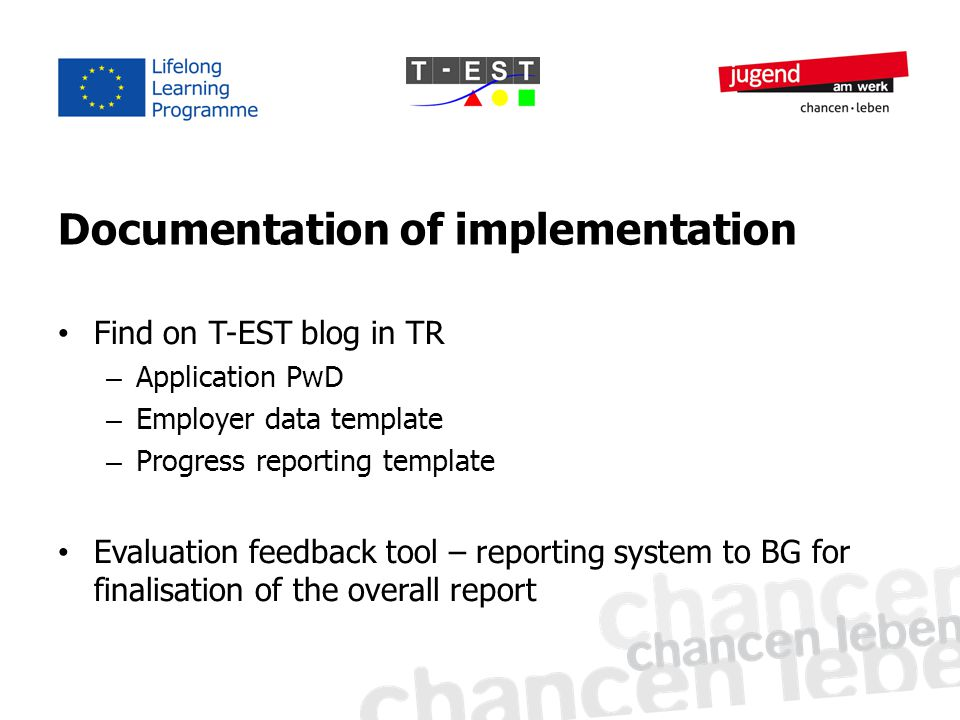 Documentation of implementation Find on T-EST blog in TR – Application PwD – Employer data template – Progress reporting template Evaluation feedback tool – reporting system to BG for finalisation of the overall report