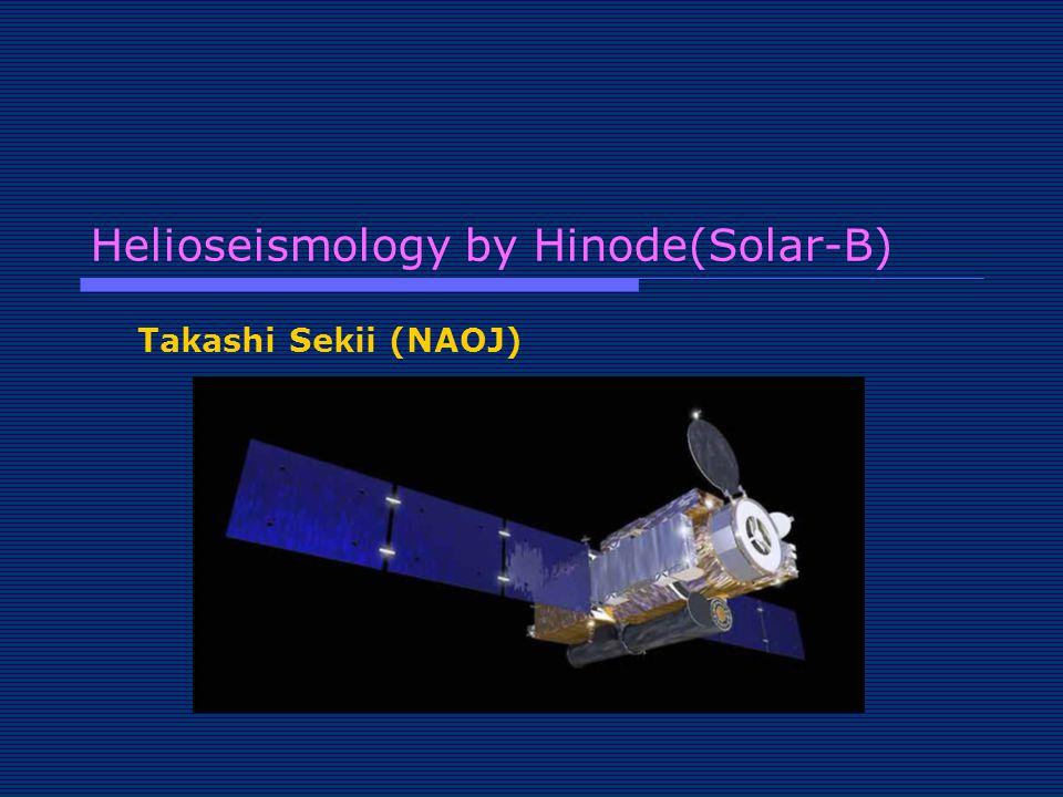 Helioseismology by Hinode(Solar-B) Takashi Sekii (NAOJ)