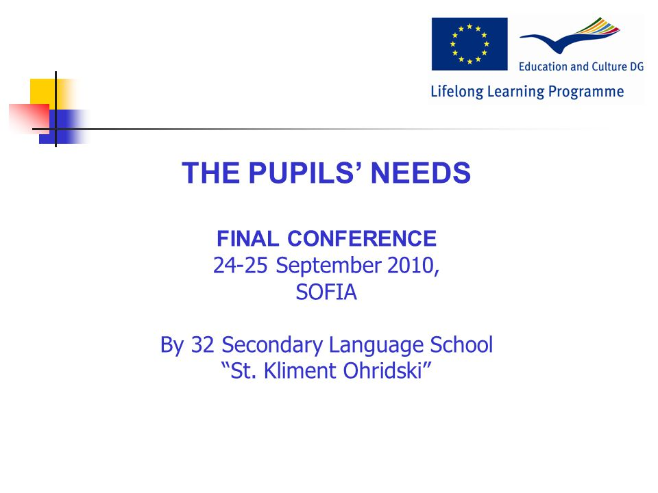 THE PUPILS' NEEDS FINAL CONFERENCE 24-25 September 2010, SOFIA By 32 Secondary Language School St.