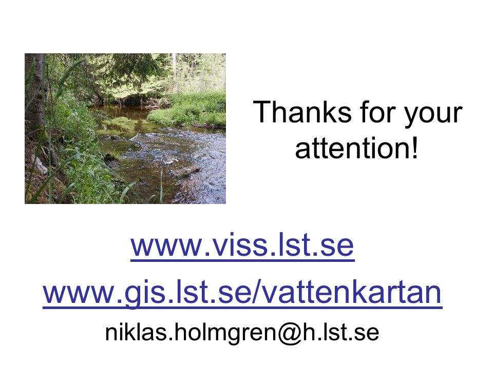 Thanks for your attention! www.viss.lst.se www.gis.lst.se/vattenkartan niklas.holmgren@h.lst.se