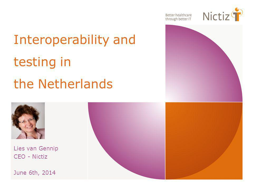 Interoperability and testing in the Netherlands Lies van Gennip CEO - Nictiz June 6th, 2014