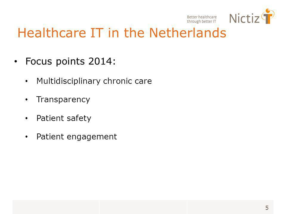 Healthcare IT in the Netherlands Focus points 2014: Multidisciplinary chronic care Transparency Patient safety Patient engagement 5