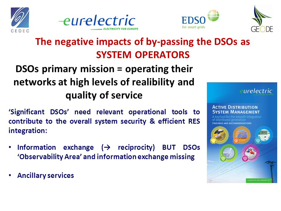 The negative impacts of by-passing the DSOs as SYSTEM OPERATORS DSOs primary mission = operating their networks at high levels of realibility and qual