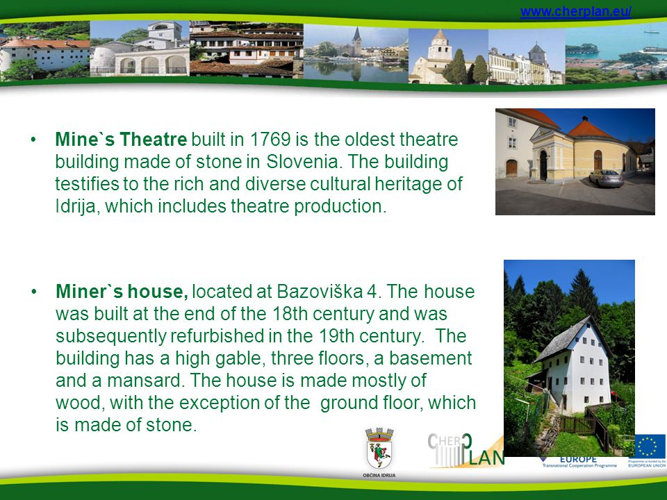 Mine`s Theatre built in 1769 is the oldest theatre building made of stone in Slovenia.